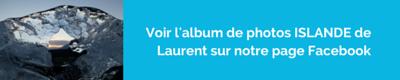 Bouton Voir l'album de photo ISLANDE de Laurent